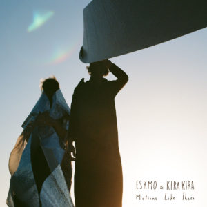 "SPOTLIGHT: ESKMO & KIRA KIRA - ""MOTIONS LIKE THESE"""